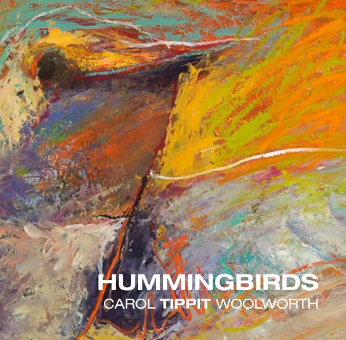 View Hummingbirds by Carol Tippit Woolworth