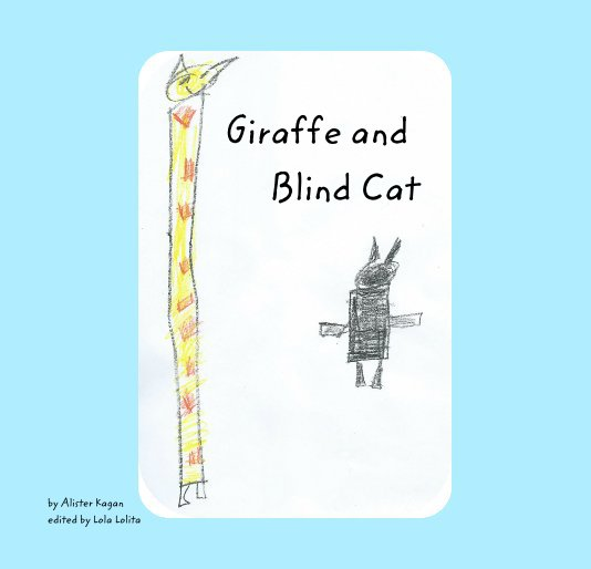 View Giraffe and Blind Cat by Alister Kagan edited by Lola Lolita