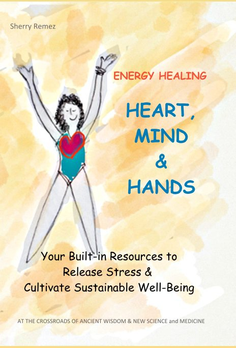 View ENERGY HEALING - HEART, MIND, & HANDS by Sherry Remez