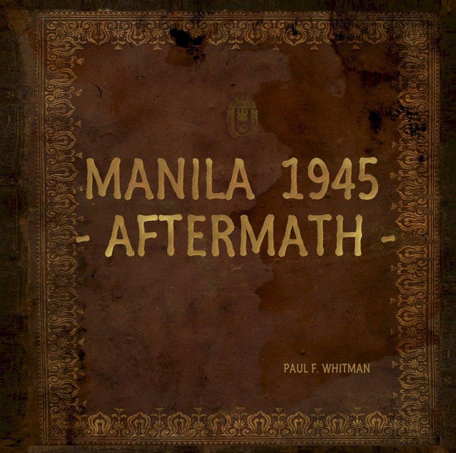 View MANILA 1945 - AFTERMATH - by Paul F. Whitman