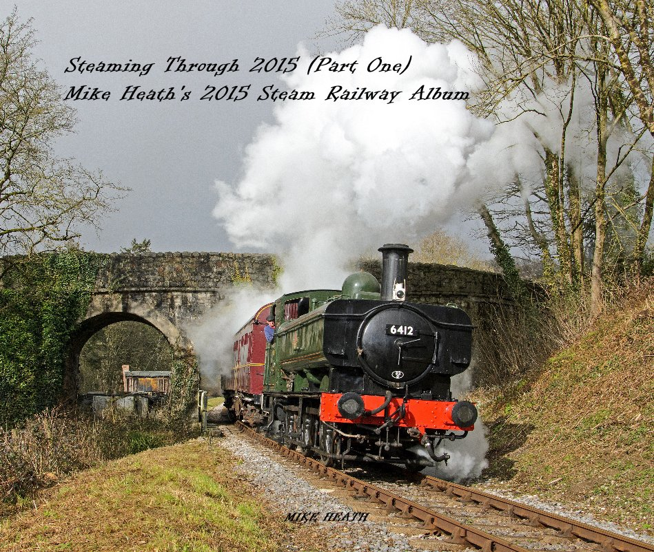 View Steaming Through 2015 (Part One) Mike Heath's 2015 Steam Railway Album by MIKE HEATH