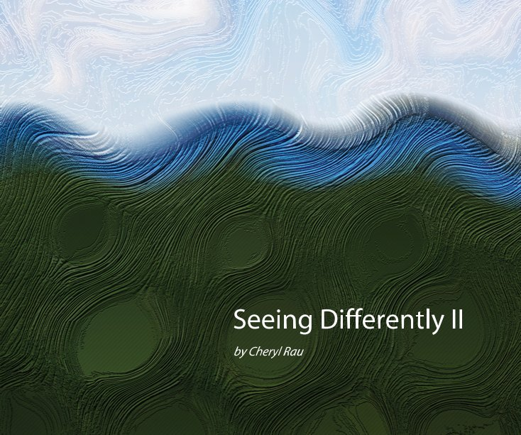 View Seeing Differently II by Cheryl Rau