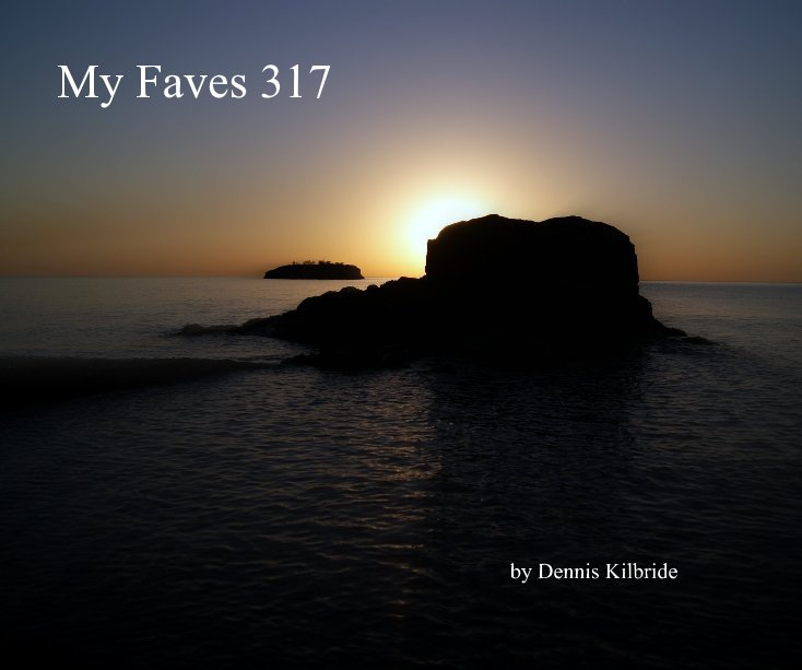 View My Faves 317 by Dennis Kilbride
