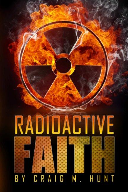 View Radioactive Faith by Craig M. Hunt