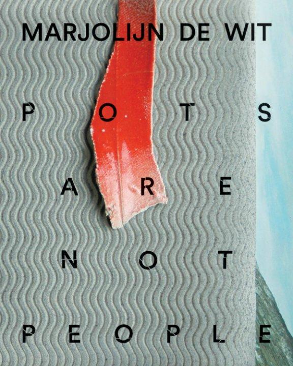 View Pots Are Not People by Marjolijn de Wit