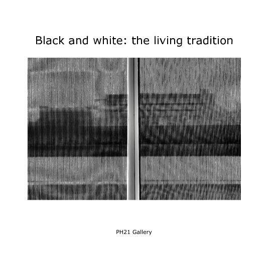 View Black and white: the living tradition by PH21 Gallery