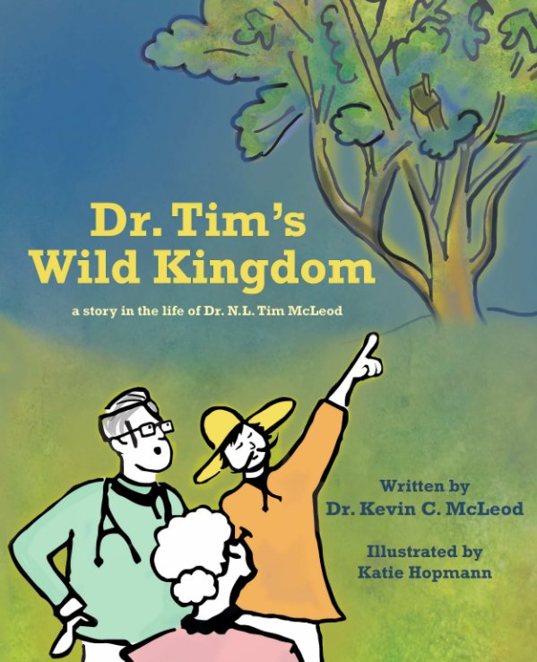 View Dr. Tim's Wild Kingdom by Dr. Kevin C. McLeod, Katie Hopmann
