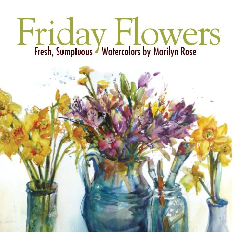 View Friday Flowers by Marilyn Rose