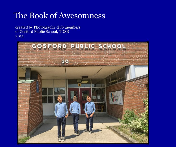Visualizza The Book of Awesomness di created by Photography club members of Gosford Public School, TDSB 2015
