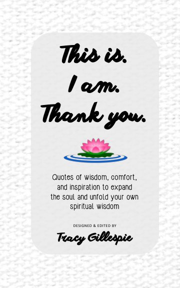 View This is. I am. Thank you. by Tracy Gillespie