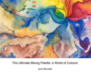The Ultimate Mixing Palette: a World of Colours - Arts & Photography Books photo book
