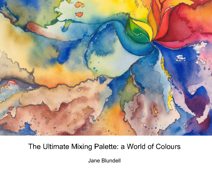 The Ultimate Mixing Palette A World Of Colours De Jane Blundell