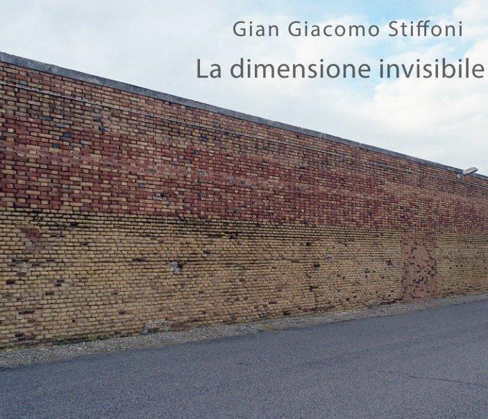Visualizza La dimensione invisibile di Gian Giacomo Stiffoni