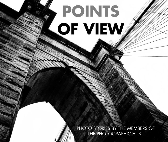 View POINTS OF VIEW - Photo Stories by The Members of the Photographic Hub