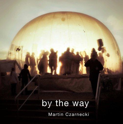 View by the way by Martin Czarnecki