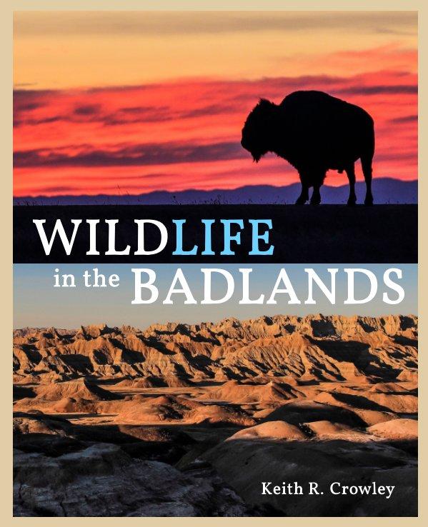 View WILDLIFE in the BADLANDS by Keith R. Crowley