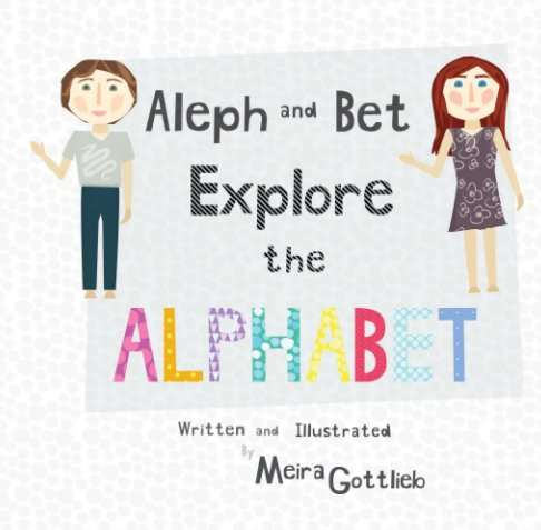 View Aleph and Bet Explore the Alphabet by Meira Gottlieb