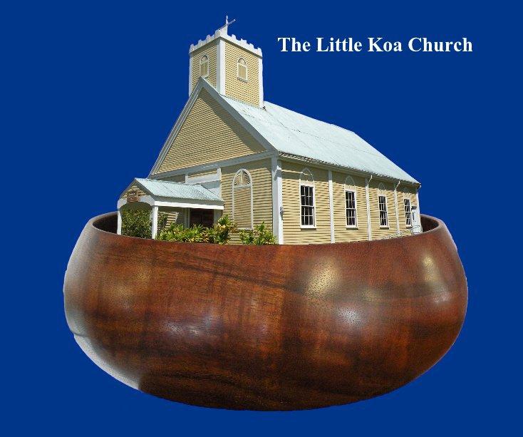 View The Little Koa Church by Paul Garneau Clark