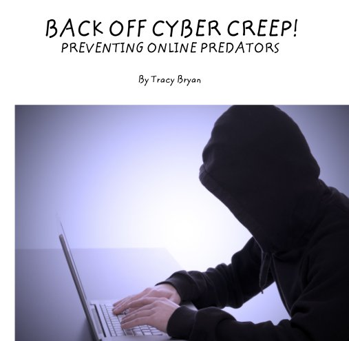 View BACK OFF CYBER CREEP!             PREVENTING ONLINE PREDATORS by Tracy Bryan