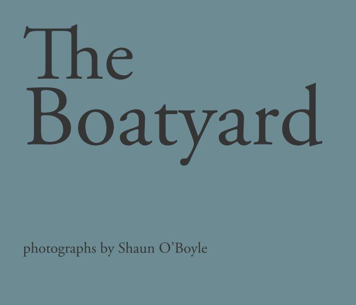 View The Boatyard by Shaun O'Boyle