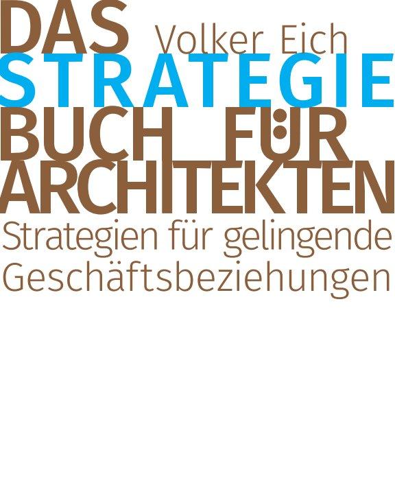 DAS STRATEGIEBUCH FÜR ARCHITEKTEN 2015 nach Volker Eich anzeigen