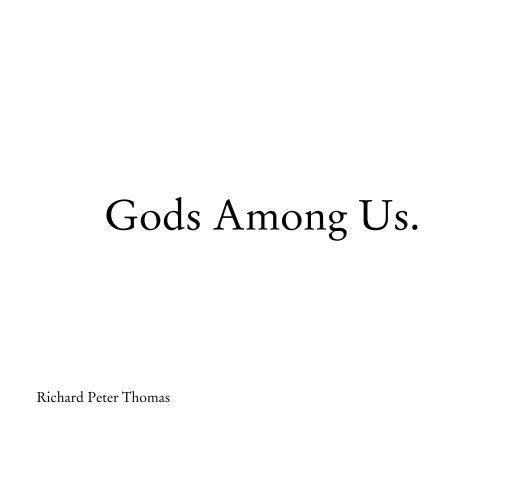 View Gods Among Us. by Richard Peter Thomas