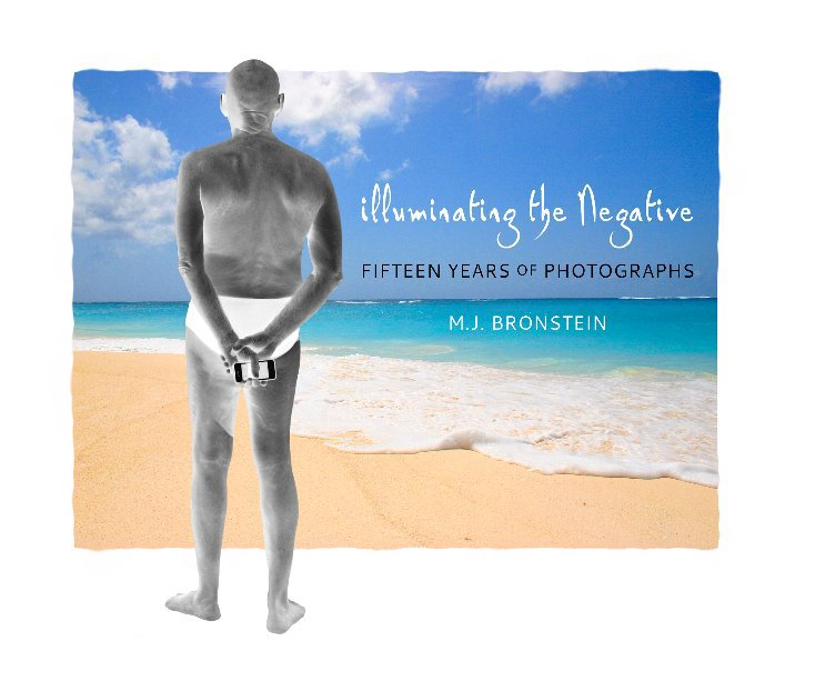 View Illuminating the Negative by MJ Bronstein