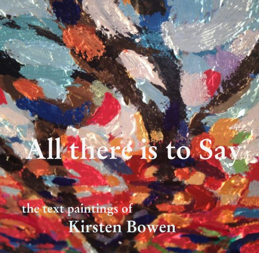 View All there is to Say by Kirsten Bowen