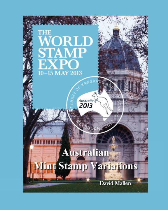 View 'Australia 2013' World Stamp Expo - Australian Mint Stamp Variations by David Mallen