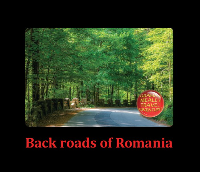 View Back Roads of Romania by Graham Meale