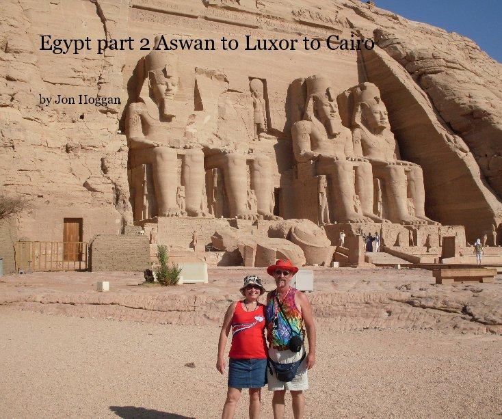 View Egypt part 2 Aswan to Luxor to Cairo by Jon Hoggan