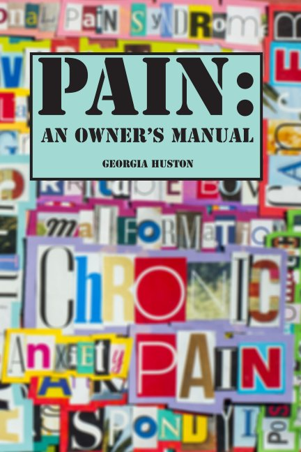 View PAIN: An Owner's Manual by Georgia Huston