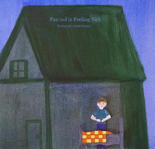 View Pau'ool is Feeling Sick by Written and Illustrated by: Tracie Denise