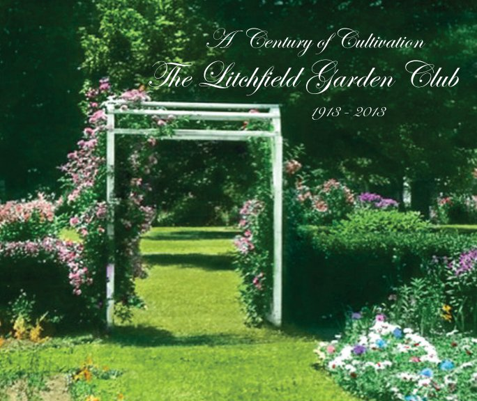 View The Litchfield Garden Club: A Century of Cultivation - Softcover by Lynne Brickley