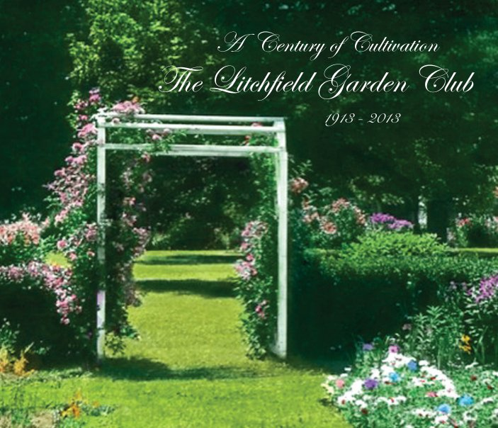 View The Litchfield Garden Club: A Century of Cultivation - Hardcover by Lynne Brickley