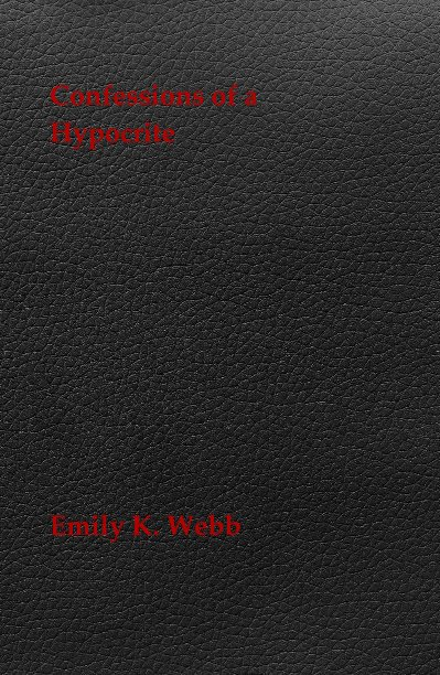 View Confessions of a Hypocrite by Emily K. Webb