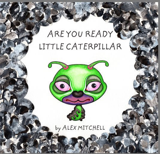 View Are You Ready Little Caterpillar by Alex Mitchell