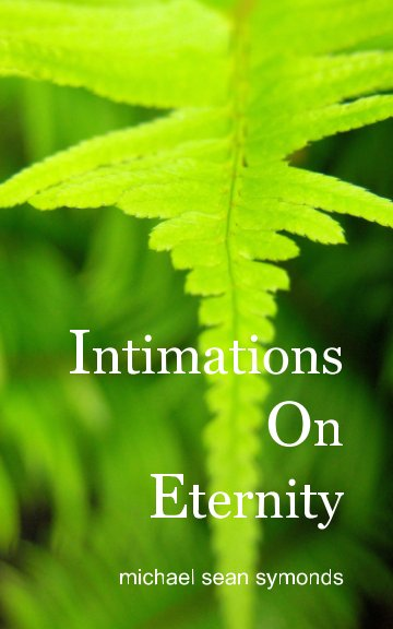 View Intimations On Eternity by Michael Sean Symonds