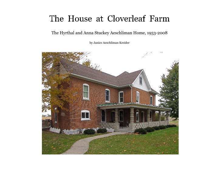View The House at Cloverleaf Farm by Janice Aeschliman Kreider