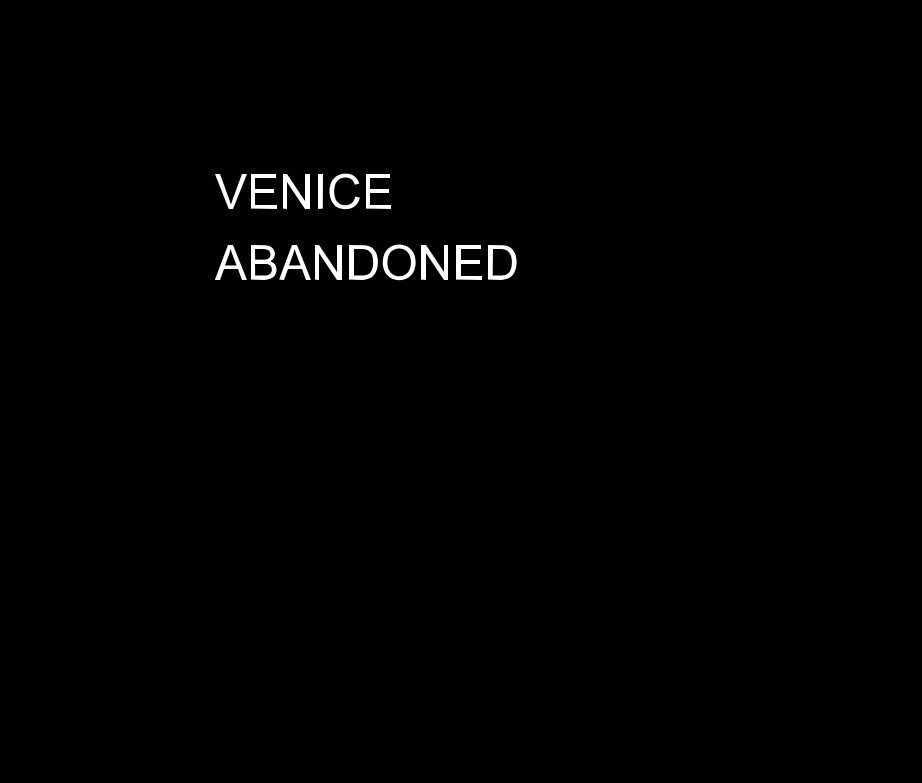 View VENICE     ABANDONED by Roger Branson