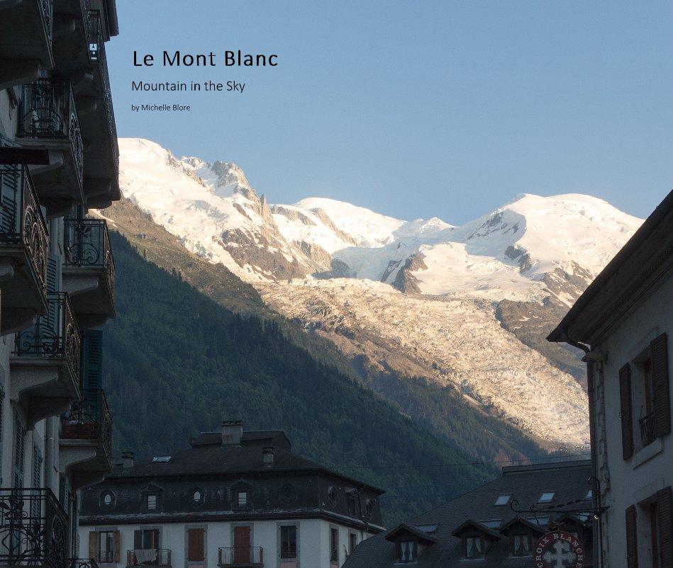 View Le Mont Blanc by Michelle Blore