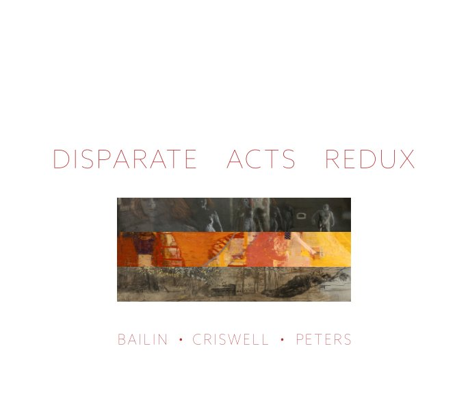 View DISPARATE ACTS REDUX: Bailin • Criswell • Peters by David Bailin • Warren Criswell • Sammy Peters