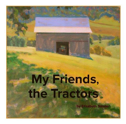 View My Friends, the Tractors by Elizabeth Sauder