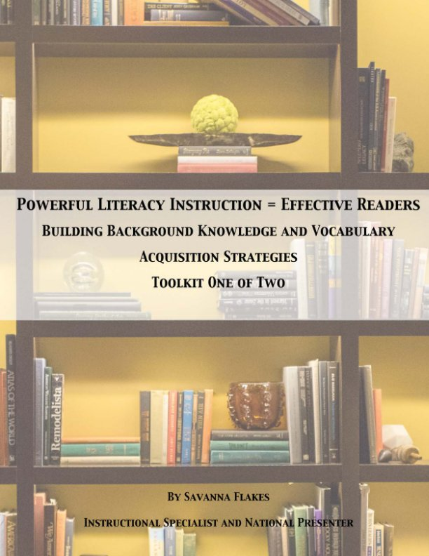 View Powerful Literacy Instruction = Effective Readers by Savanna S Flakes, EdS