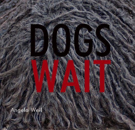 Dogs Wait nach Von Angela Weil anzeigen