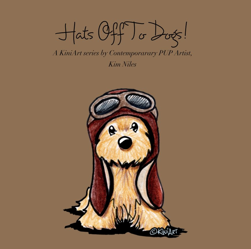 View Hats Off To Dogs! by Kim Niles