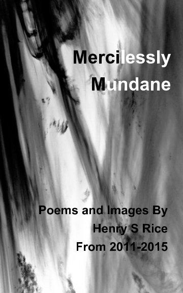 View Mercilessly Mundane by Henry S Rice