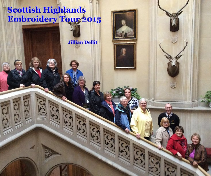 View Scottish Highlands Embroidery Tour 2015 by Jillian Dellit