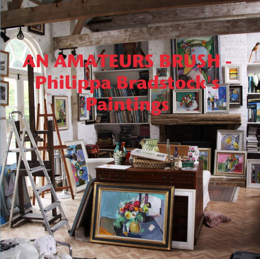 View AN AMATEURS BRUSH - Philippa Bradstock's Paintings by Esther Gumn LRPS