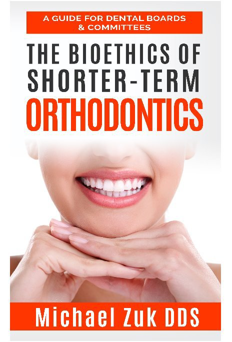 View The Bioethics of Shorter-term Orthodontics by Michael Zuk DDS